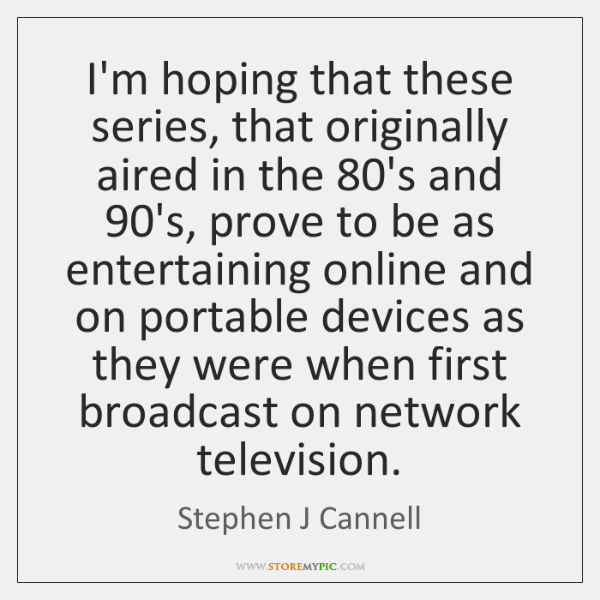 I'm hoping that these series, that originally aired in the 80's and 90...