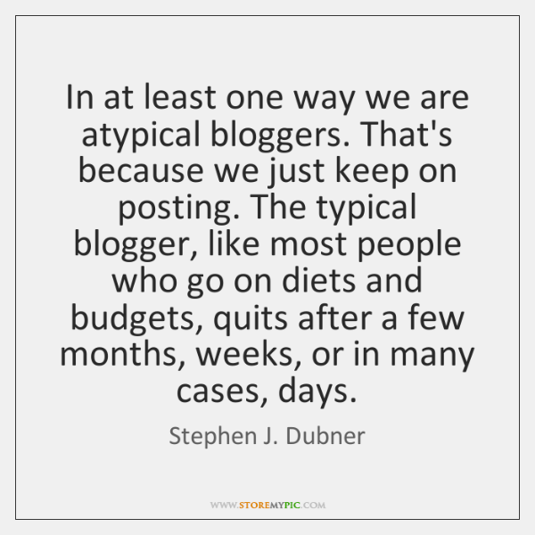 In at least one way we are atypical bloggers. That's because we ...