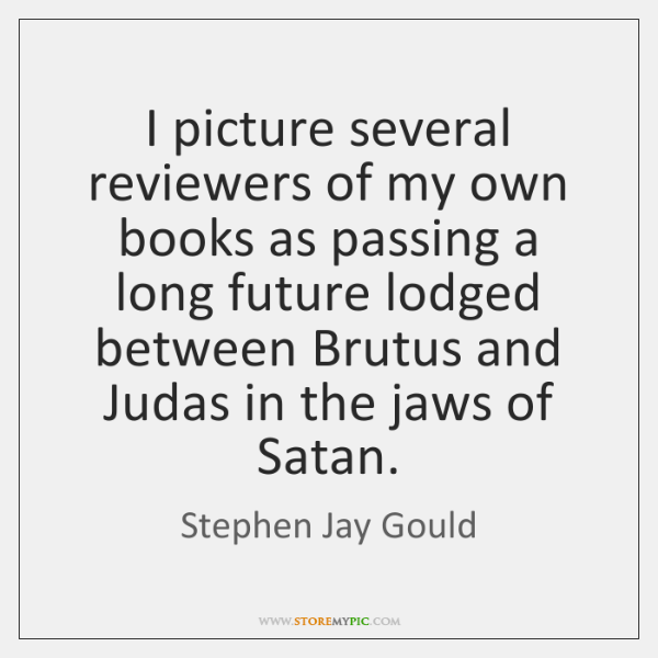 I picture several reviewers of my own books as passing a long ...