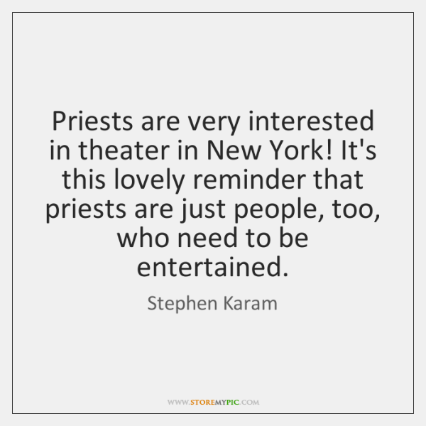Priests are very interested in theater in New York! It's this lovely ...