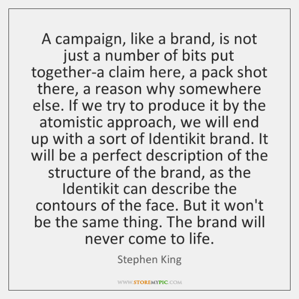 A campaign, like a brand, is not just a number of bits ...