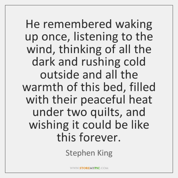 He remembered waking up once, listening to the wind, thinking of all ...