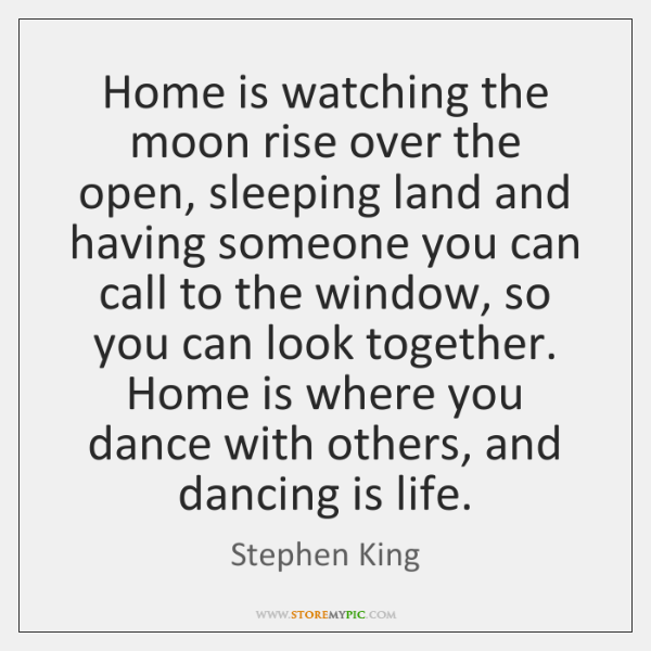 Home is watching the moon rise over the open, sleeping land and ...