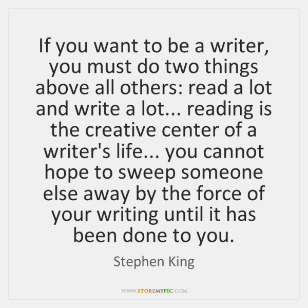 If you want to be a writer, you must do two things ...