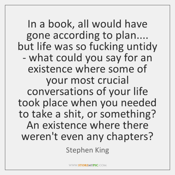 In a book, all would have gone according to plan.... but life ...