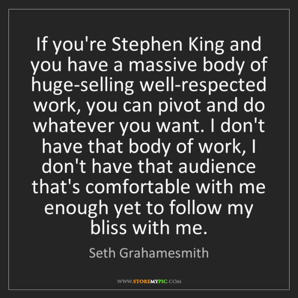 Seth Grahamesmith: If you're Stephen King and you have a massive body of...