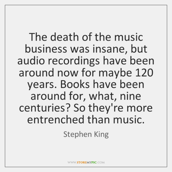 The death of the music business was insane, but audio recordings have ...