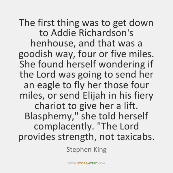The first thing was to get down to Addie Richardson's henhouse, and ...