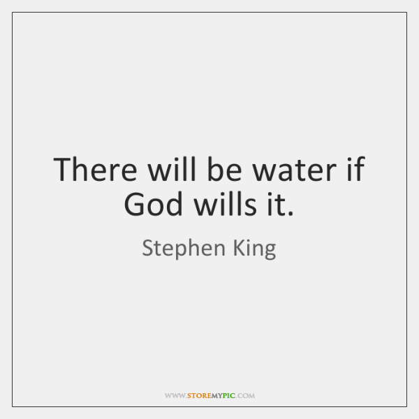 There will be water if God wills it.