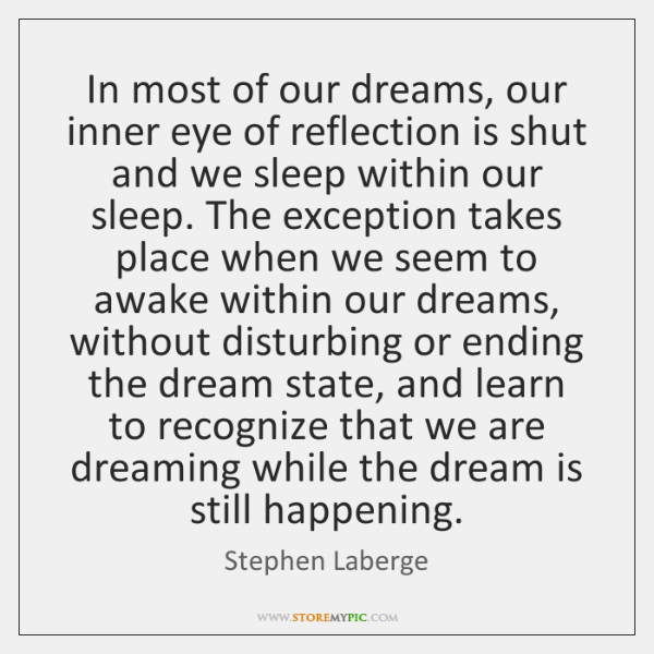 In most of our dreams, our inner eye of reflection is shut ...