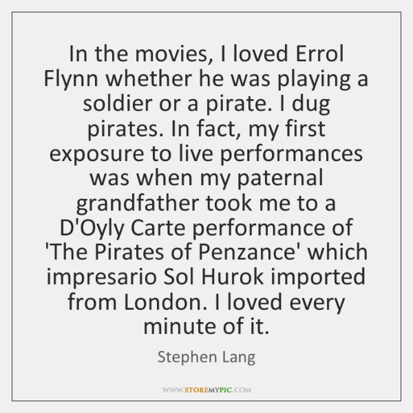 In the movies, I loved Errol Flynn whether he was playing a ...