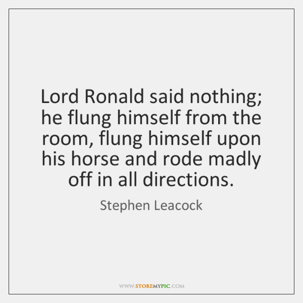Lord Ronald said nothing; he flung himself from the room, flung himself ...