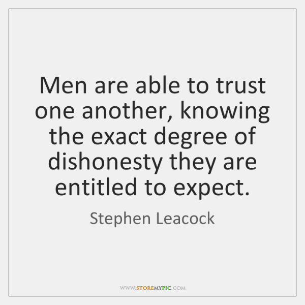 Men are able to trust one another, knowing the exact degree of ...