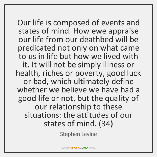 Our life is composed of events and states of mind. How ewe ...