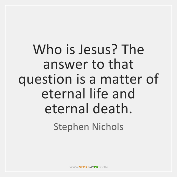 Who is Jesus? The answer to that question is a matter of ...