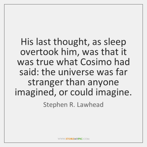 His last thought, as sleep overtook him, was that it was true ...