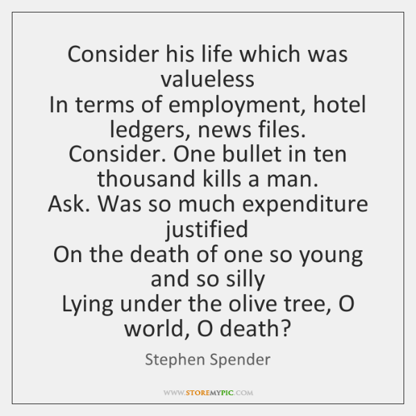 Consider his life which was valueless   In terms of employment, hotel ledgers, ...
