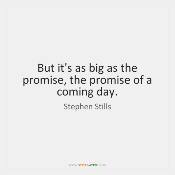 But it's as big as the promise, the promise of a coming ...
