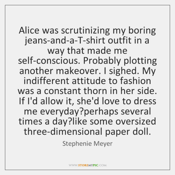 Alice was scrutinizing my boring jeans-and-a-T-shirt outfit in a way that made ...