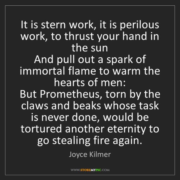 Joyce Kilmer: It is stern work, it is perilous work, to thrust your...