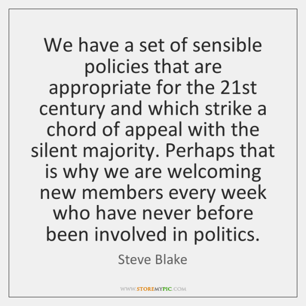 We have a set of sensible policies that are appropriate for the 21...