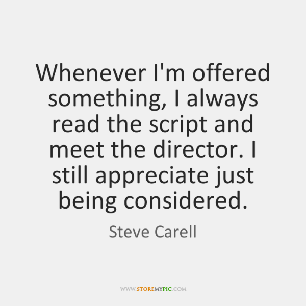 Whenever I'm offered something, I always read the script and meet the ...