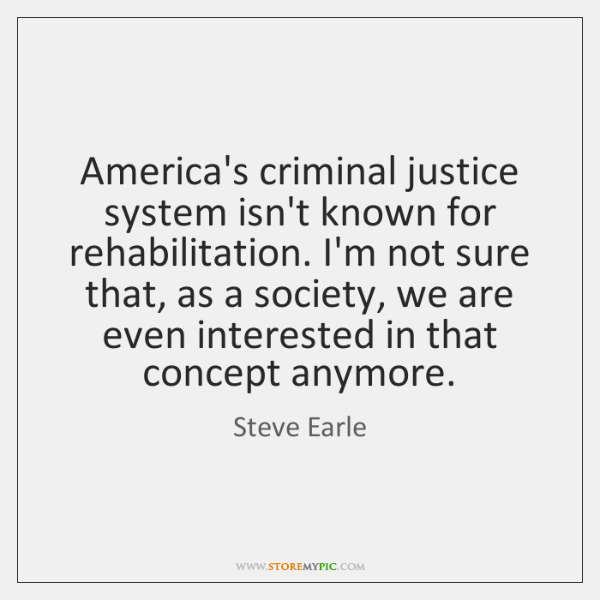 America's criminal justice system isn't known for rehabilitation. I'm not sure that, ...