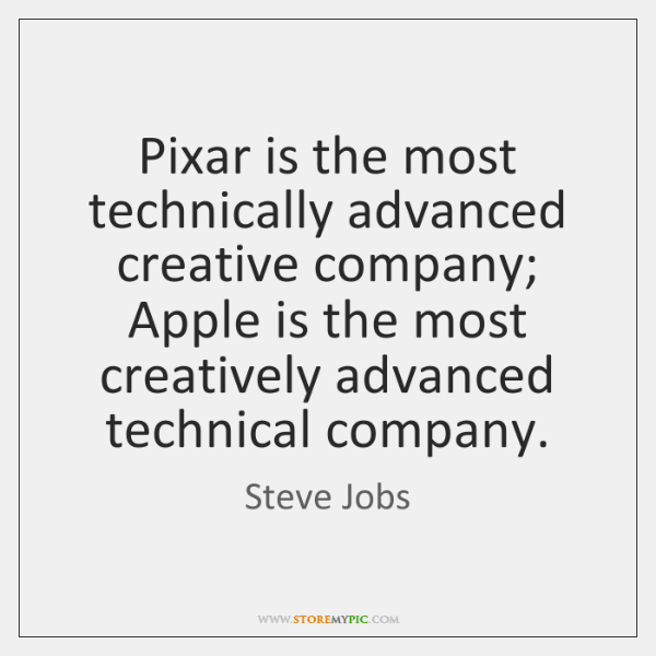 Pixar is the most technically advanced creative company; Apple is the most ...