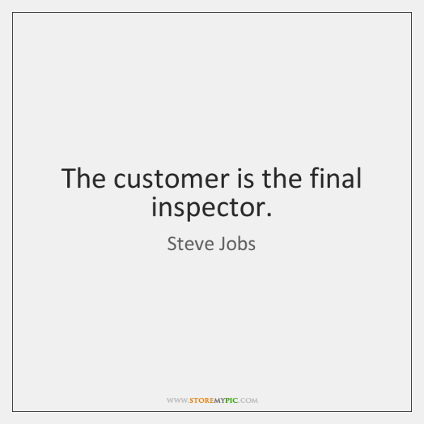 The customer is the final inspector.