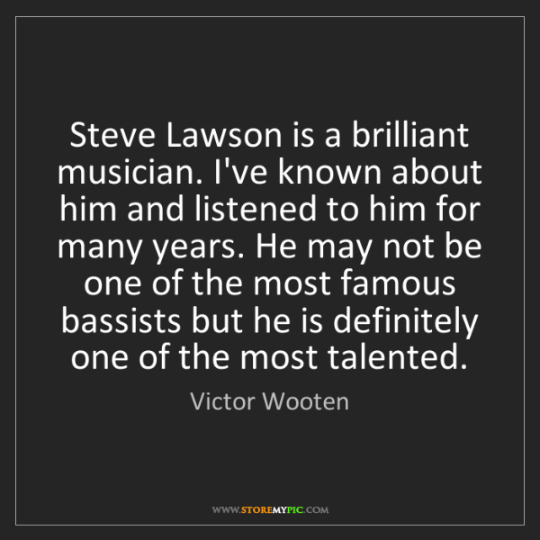 Victor Wooten: Steve Lawson is a brilliant musician. I've known about...