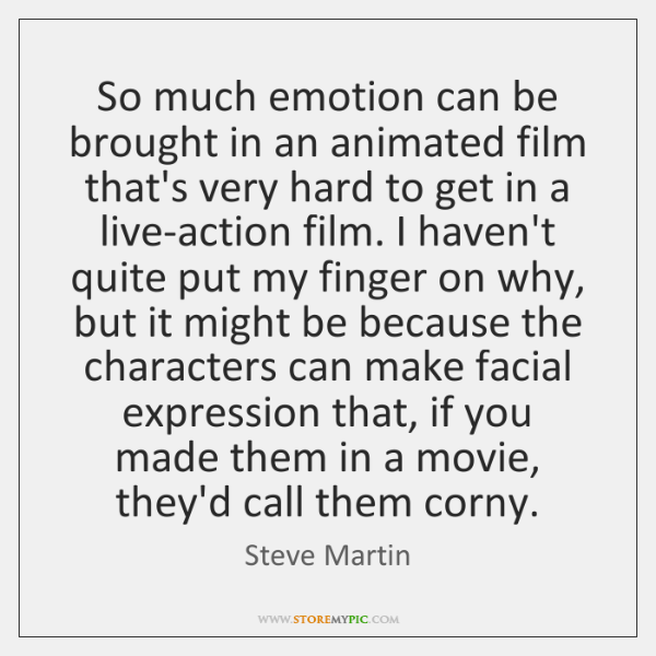So much emotion can be brought in an animated film that's very ...