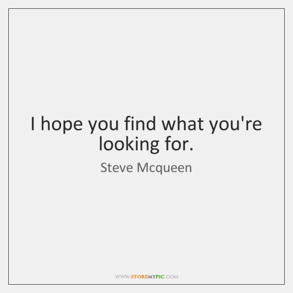 I hope you find what you're looking for.