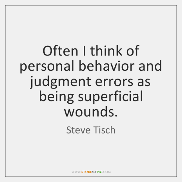 Often I think of personal behavior and judgment errors as being superficial ...