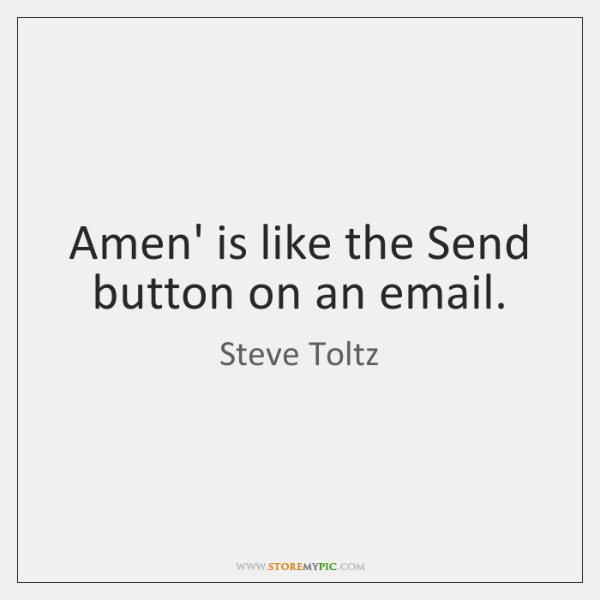 Amen' is like the Send button on an email.