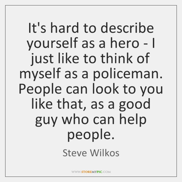 It's hard to describe yourself as a hero - I just like ...