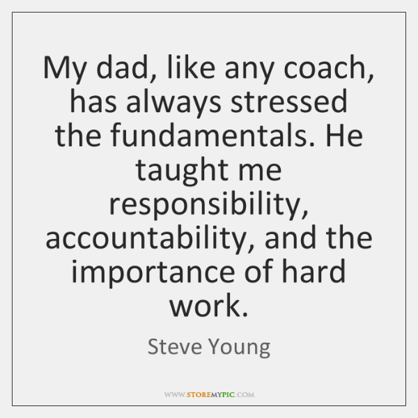 My dad, like any coach, has always stressed the fundamentals. He taught ...