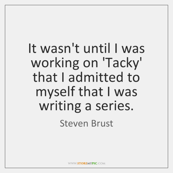 It wasn't until I was working on 'Tacky' that I admitted to ...