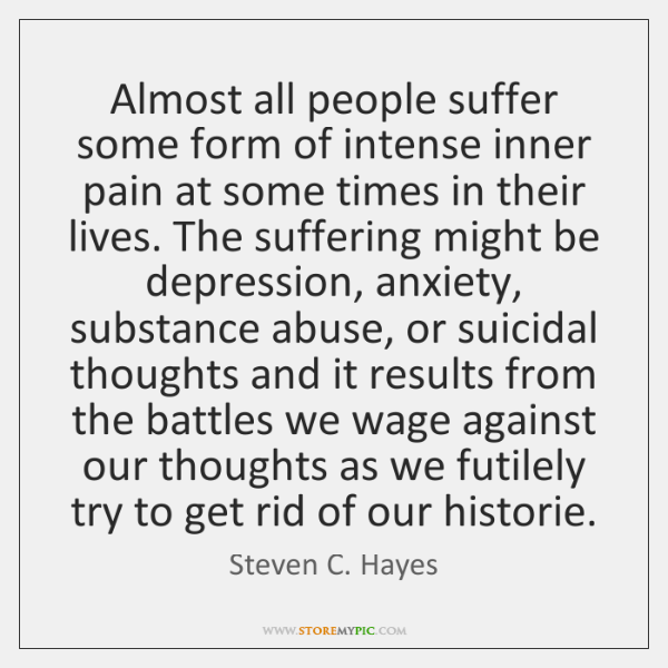 Almost all people suffer some form of intense inner pain at some ...
