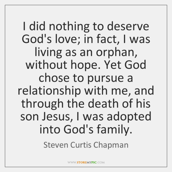 I did nothing to deserve God's love; in fact, I was living ...