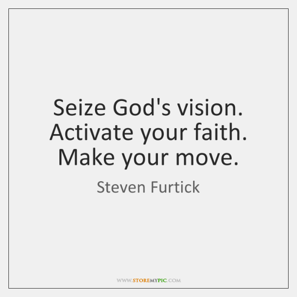Seize God's vision. Activate your faith. Make your move.