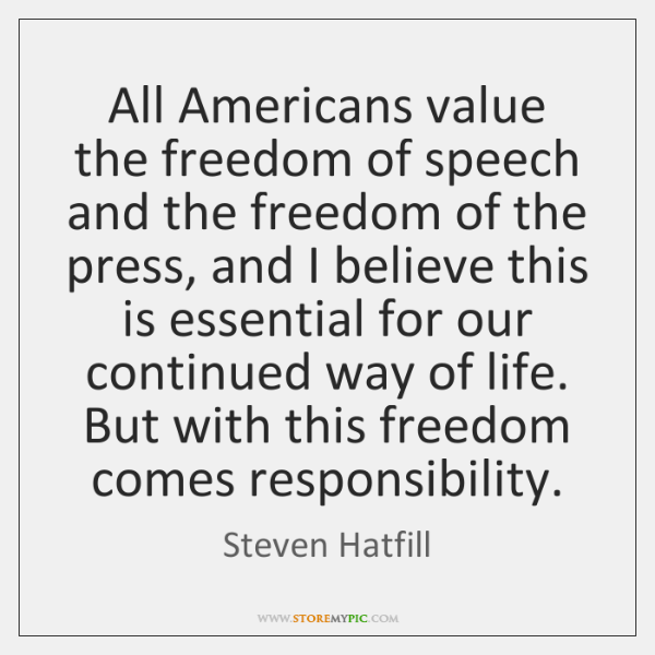 All Americans value the freedom of speech and the freedom of the ...