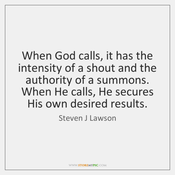 When God calls, it has the intensity of a shout and the ...