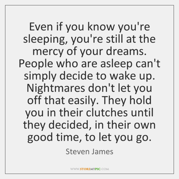 Even if you know you're sleeping, you're still at the mercy of ...