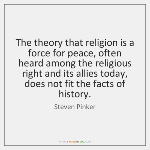 The theory that religion is a force for peace, often heard among ...