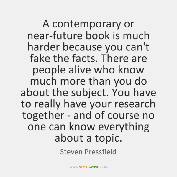 A contemporary or near-future book is much harder because you can't fake ...