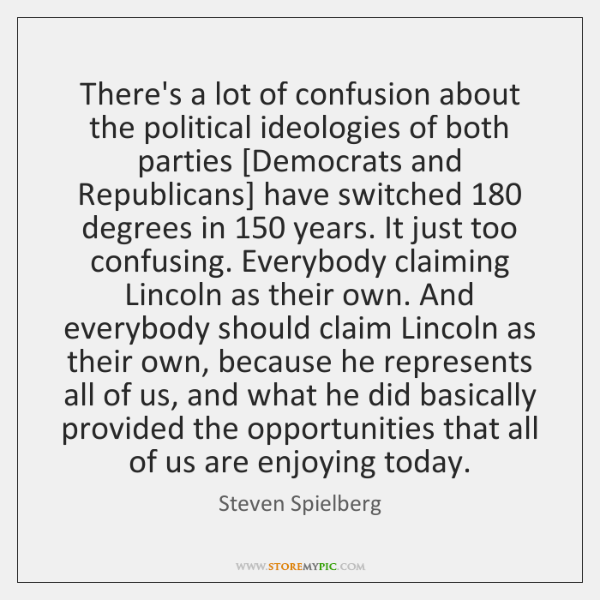 There's a lot of confusion about the political ideologies of both parties [...