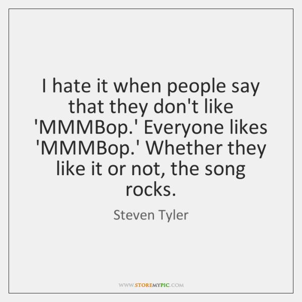 I hate it when people say that they don't like 'MMMBop.' ...