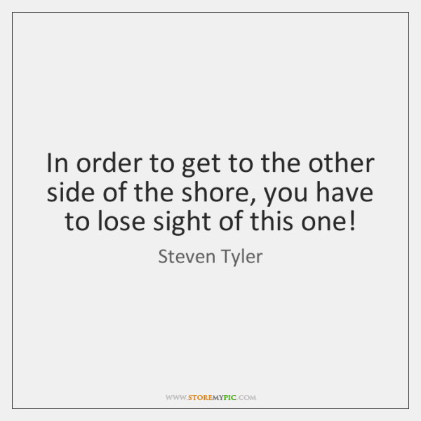 In order to get to the other side of the shore, you ...