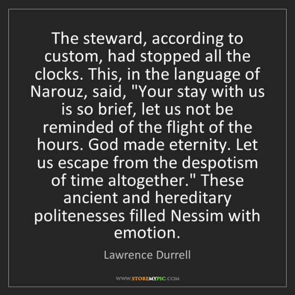 Lawrence Durrell: The steward, according to custom, had stopped all the...