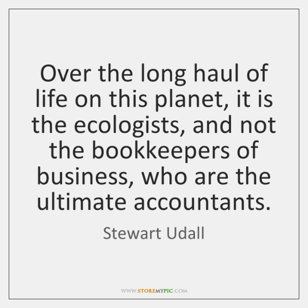 Over the long haul of life on this planet, it is the ...